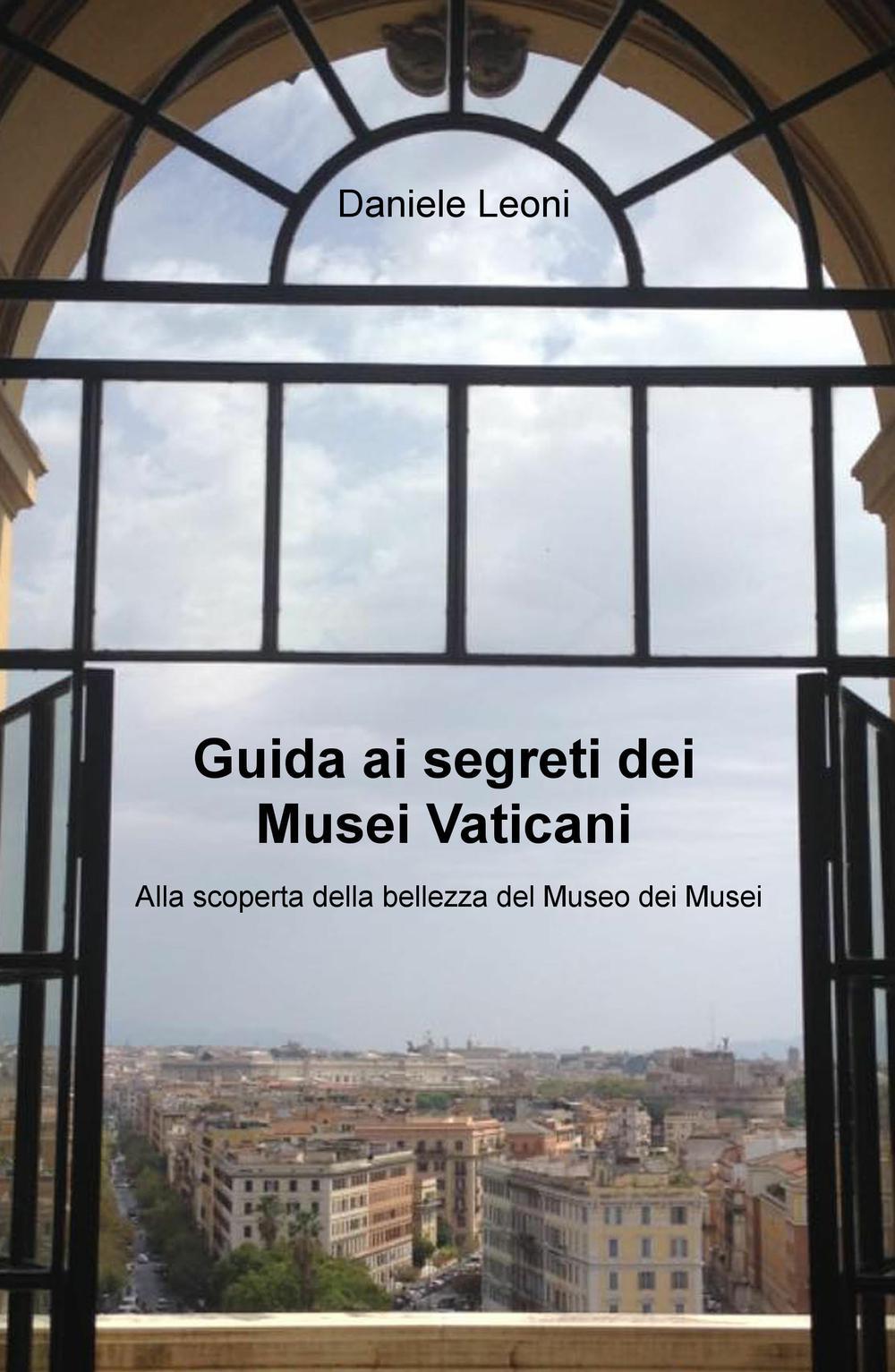 Image of Guida ai segreti dei Musei Vaticani. Alla scoperta della bellezza del museo dei musei