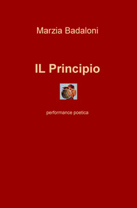 Il Il principio. Performance poetica - Badaloni Marzia - wuz.it