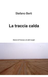 La traccia calda. Storie di Firenze e altri luoghi