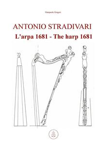 Antonio Stradivari. L'arpa 1681-The harp 1681
