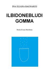 Il bidone blu di gomma. Storia di una marchesa - Ina E. Bagnasco - copertina