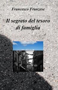 Il segreto del tesoro di famiglia - Francesco Franzese - copertina