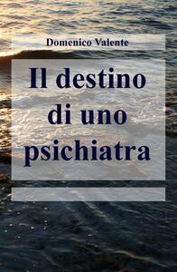 Il destino di uno psichiatra - Domenico Valente - copertina