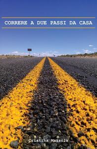 Correre a due passi da casa - Cristina Mazzola - copertina