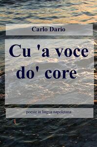 Cu'a voce do'core. Poesie in lingua napoletana - Carlo Dario - copertina