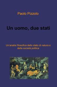Un uomo, due stati. Un'analisi filosofica dello stato di natura e della societa politica - Paolo Pizzolo - copertina