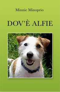Dov'è Alfie. Un cane combinaguai - Minnie Minoprio - copertina
