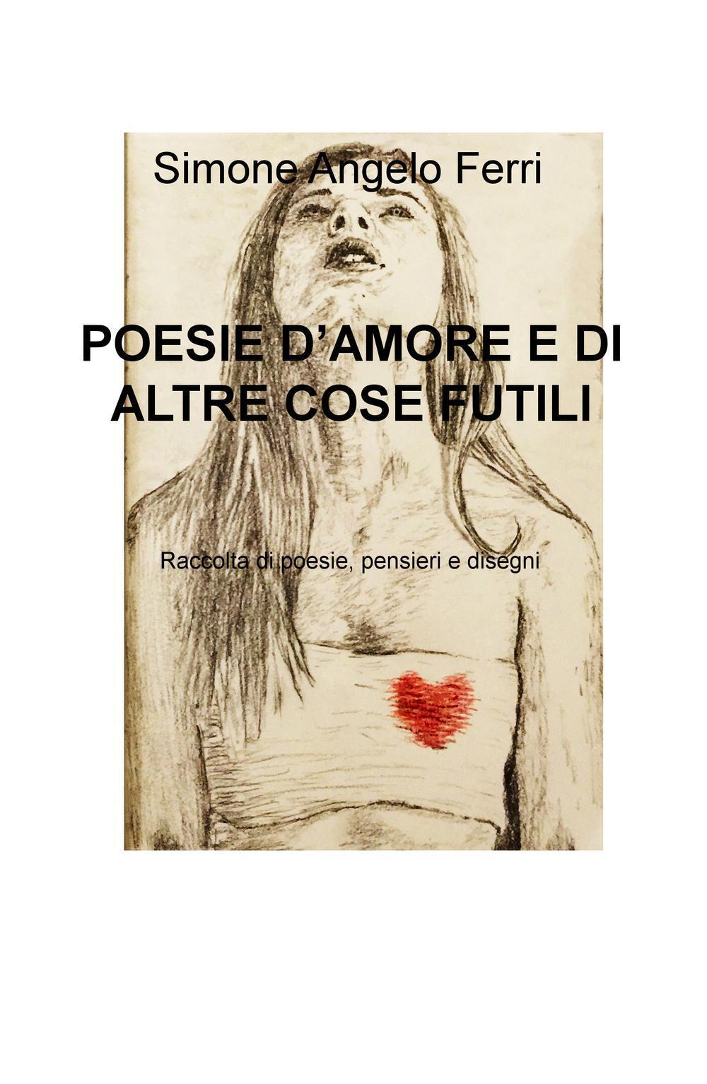 Image of Poesie d'amore e di altre cose futili. Raccolta di poesie, pensieri e disegni