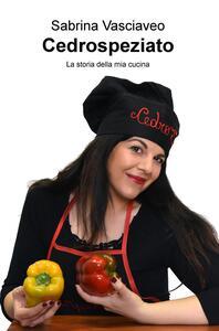 Cedrospeziato. La storia della mia cucina - Sabrina Vasciaveo - copertina