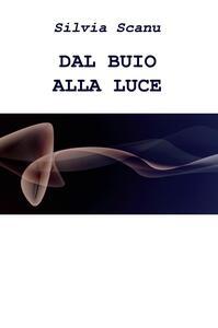 Dal buio alla luce - Silvia Scanu - copertina