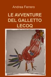 Le avventure del galletto Lecoq - Andrea Ferrero - copertina