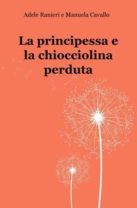 La principessa e la chiocciolina perduta - Manuela Cavallo,Adele Ranieri - copertina