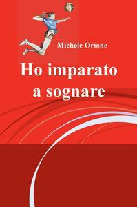 Ho imparato a sognare - Michele Orione - copertina