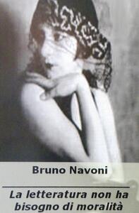 La letteratura non ha bisogno di moralità - Bruno Navoni - copertina