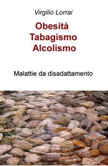 Ilmeglio-delweb.it Obesità, tabagismo, alcolismo. Malattie da disadattamento Image