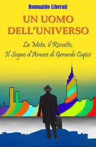 Un uomo dell'universo. La meta, il riscatto, il sogno d'amore di Gerardo Capisi - Romualdo Liberati - copertina