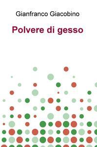Polvere di gesso - Gianfranco Giacobino - copertina