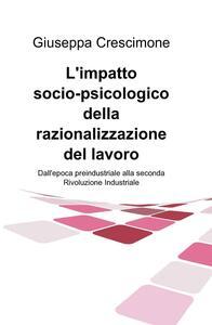 L' impatto socio-psicologico della razionalizzazione del lavoro. Dall'epoca preindustriale alla seconda rivoluzione industriale
