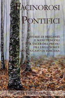 Facinorosi pontifici. Storie di briganti e manutengoli (per tacer del prete) fra Legazioni e Granducato - Pier Luigi Farolfi - ebook