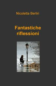 Fantastiche riflessioni - Nicoletta Berliri - copertina