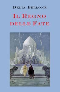 Il regno delle fate - Delia Bellone - copertina