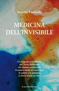 Medicina dell'invisibile. Le scoperte scientifiche del terzo millennio che stanno cambiando il nostro modo di concepire la salute e la malattia - Nessia Laniado - copertina