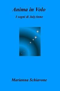 Anima in volo. I sogni di JulyAnne - Marianna Schiavone - copertina