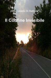 Il confine invisibile - Alfio Cataldo Di Battista - copertina