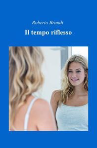 Il tempo riflesso - Roberto Brandi - copertina