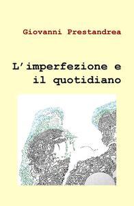 L' imperfezione e il quotidiano - Giovanni Prestandrea - copertina