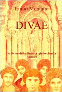 Divae. Le Divine della dinastia Giulio Claudia - Ennio Montano - copertina