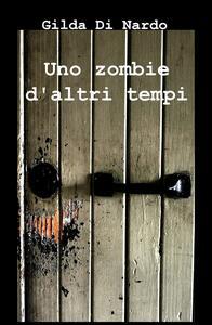 Uno zombie d'altri tempi - Gilda Di Nardo - copertina