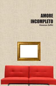 Amore incompleto - Vincenzo Zeffiri - copertina