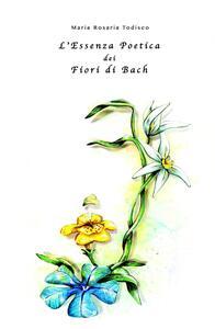 L' essenza Poetica dei fiori di Bach - Maria Rosaria Todisco - copertina