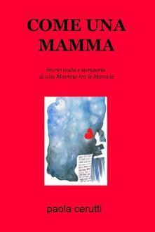 Come una mamma. Storia nuda e semiseria di una mamma tra le mamme - Paola Cerutti - copertina