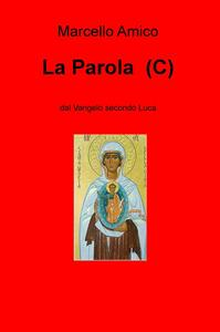 La Parola (C). Dal Vangelo secondo Luca - Marcello Amico - copertina