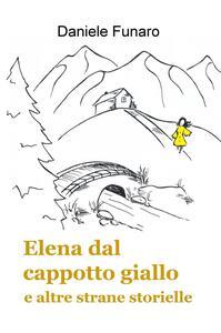 Elena dal cappotto giallo e altre strane storielle - Daniele Funaro - copertina