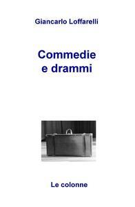 Commedie e drammi - Giancarlo Loffarelli - copertina