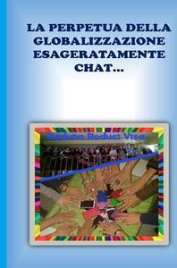 La perpetua della globalizzazione esageratamente chat... - Concettina Maso - copertina