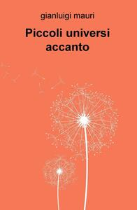 Piccoli universi accanto - Gianluigi Mauri - copertina