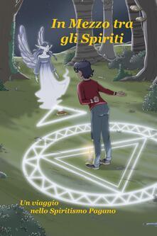 Osteriacasadimare.it In mezzo tra gli spiriti. Un viaggio nello spiritismo pagano Image