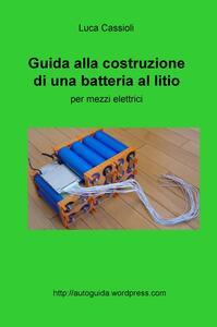 Guida alla costruzione di una batteria al litio per mezzi elettrici - Luca Cassioli - copertina