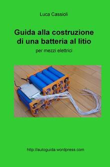Camfeed.it Guida alla costruzione di una batteria al litio per mezzi elettrici Image