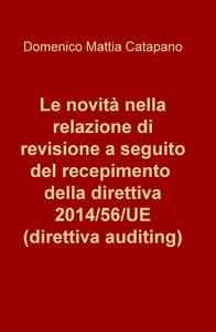 Le novità nella relazione di revisione a seguito del recepimento della direttiva 2014/56/UE (direttiva auditing) - Domenico Mattia Catapano - copertina