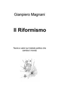 Il riformismo. Teorie e valori sul metodo politico che cambia il mondo