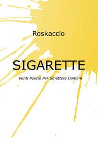 Sigarette. Venti poesie per smettere domani - Roskaccio - copertina