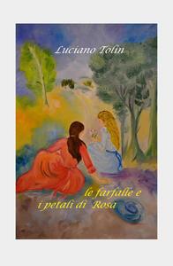 Le farfalle e i petali di Rosa - Luciano Tolin - copertina