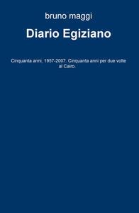 Diario egiziano. Cinquanta anni, 1957-2007. Cinquanta anni per due volte al Cairo - Bruno Maggi - copertina