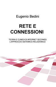 Rete e connessioni. Teoria e clinica di internet secondo l'approccio sistemico-relazionale - Eugenio Bedini - copertina