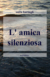L' amica silenziosa - Anita Barzagli - copertina